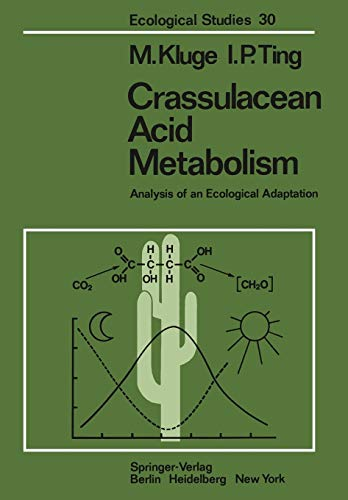 Crassulacean Acid Metabolism: Analysis of an Ecological Adaptation (Ecological Studies): M. Kluge