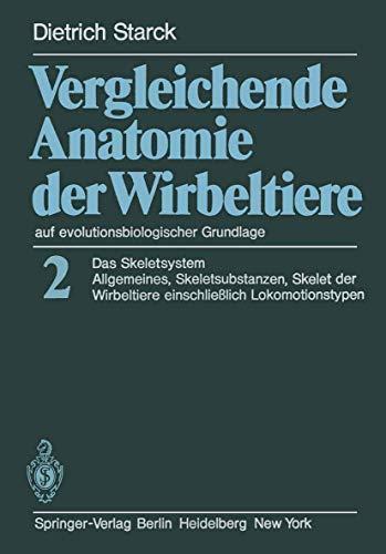 9783642671609: Vergleichende Anatomie der Wirbeltiere auf evolutionsbiologischer Grundlage: Band 2: Das Skeletsystem: Allgemeines, Skeletsubstanzen, Skelet der Wirbeltiere einschlie?lich Lokomotionstypen