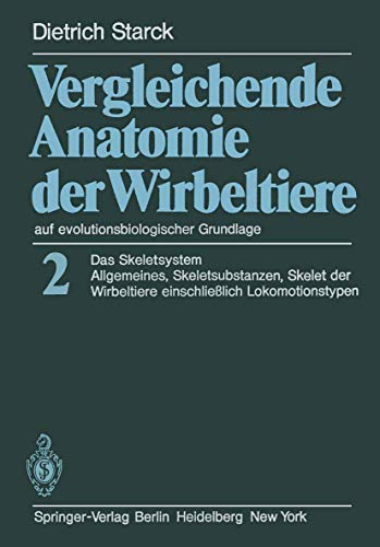 9783642671609: Vergleichende Anatomie der Wirbeltiere auf evolutionsbiologischer Grundlage: Band 2: Das Skeletsystem: Allgemeines, Skeletsubstanzen, Skelet der ... Lokomotionstypen (German Edition)