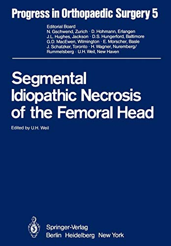 Segmental Idiopathic Necrosis of the Femoral Head (Progress in Orthopaedic Surgery): Springer