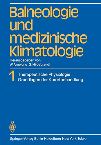 Balneologie Und Medizinische Klimatologie: Band 1 Therapeutische Physiologie Grundlagen Der ...