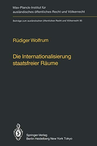 9783642694813: Die Internationalisierung staatsfreier Räume / The Internationalization of Common Spaces Outside National Jurisdiction: Die Entwicklung einer ... und Völkerrecht) (German and English Edition)