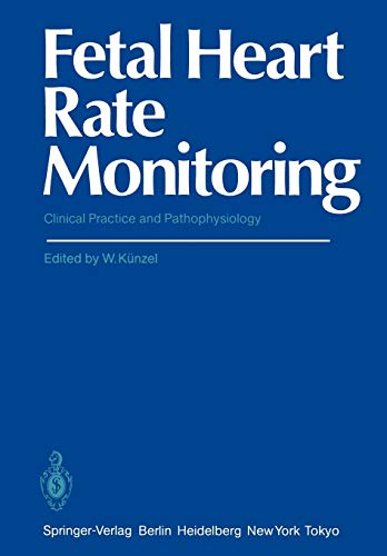 9783642703607: Fetal Heart Rate Monitoring: Clinical Practice and Pathophysiology