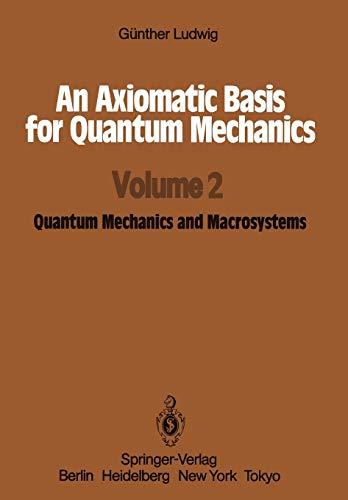 9783642718991: An Axiomatic Basis for Quantum Mechanics: Volume 2 Quantum Mechanics and Macrosystems