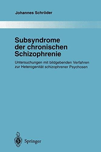 Subsyndrome der chronischen Schizophrenie Untersuchungen mit bildgebenden Verfahren zur Heterogenit...