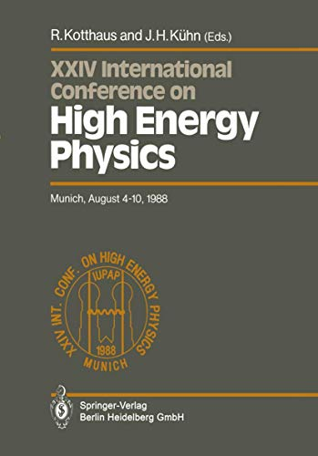 9783642741388: International Conference on High Energy Physics/International Union of Pure and Applied Physics, 24. 1988, München: Proceedings of the XXIV International Conference, Munich, FRG, August 4-10, 1988