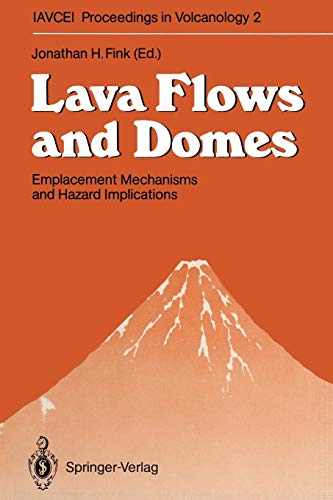 9783642743818: Lava Flows and Domes: Emplacement Mechanisms and Hazard Implications (IAVCEI Proceedings in Volcanology)