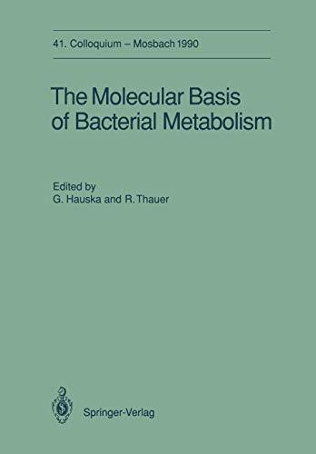 The Molecular Basis of Bacterial Metabolism: 41. Colloquium, 5.-7. April 1990 (Colloquium der ...