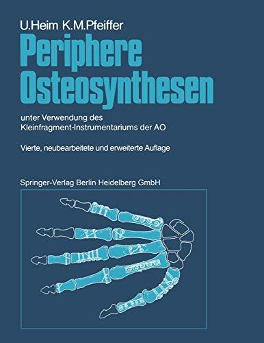 Periphere Osteosynthesen: Unter Verwendung Des Kleinfragment-Instrumentariums Der Ao: Urs Heim