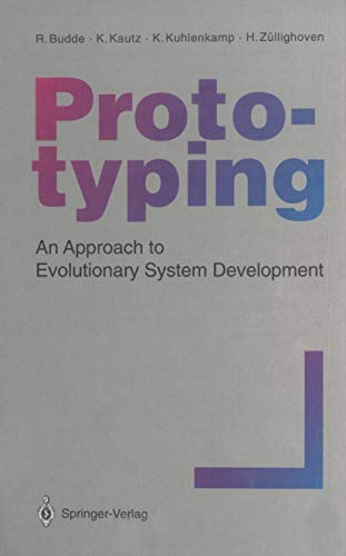 Prototyping: An Approach to Evolutionary System Development: Reinhard Budde, Karlheinz Kautz, Karin...