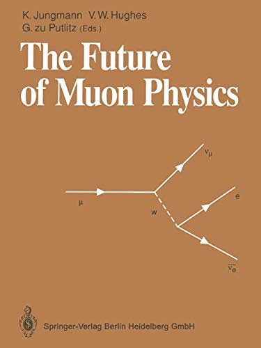 9783642779626: The Future of Muon Physics: Proceedings of the International Symposium on The Future of Muon Physics, Ruprecht-Karls-Universität Heidelberg, Heidelberg, Federal Republic of Germany, 7–9 May, 1991