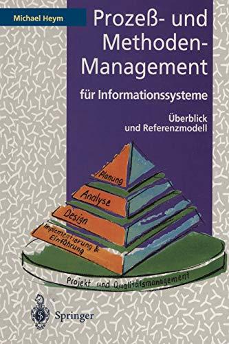 Prozess- Und Methoden-Management Fur Informationssysteme: Uberblick Und Referenzmodell: Michael ...