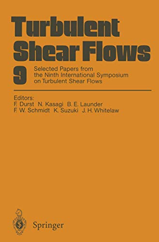 Turbulent Shear Flows 9: Selected Papers from the Ninth International Symposium on Turbulent Shear ...