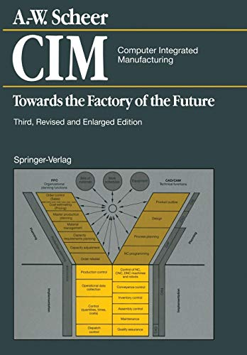 CIM Computer Integrated Manufacturing: Towards the Factory: A.W. Scheer