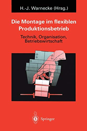 9783642799648: Die Montage im flexiblen Produktionsbetrieb: Technik, Organisation, Betriebswirtschaft