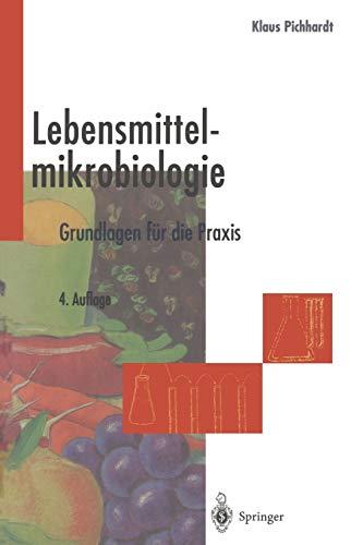 Lebensmittelmikrobiologie: Grundlagen Fur Die Praxis: Klaus Pichhardt