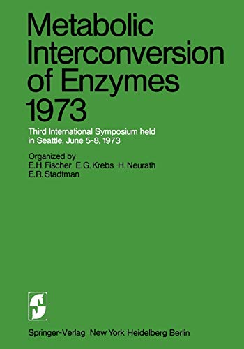Metabolic Interconversion of Enzymes 1973: Third International: E.H. Fischer (Editor),
