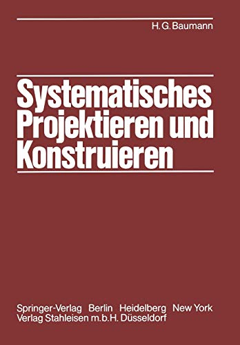 9783642817458: Systematisches Projektieren und Konstruieren: Grundlagen und Regeln für Studium und Praxis (German Edition)