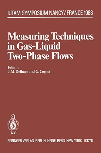Measuring Techniques in Gas-Liquid Two-Phase Flows: Symposium, Nancy, France July 5?8, 1983 (IUTAM ...