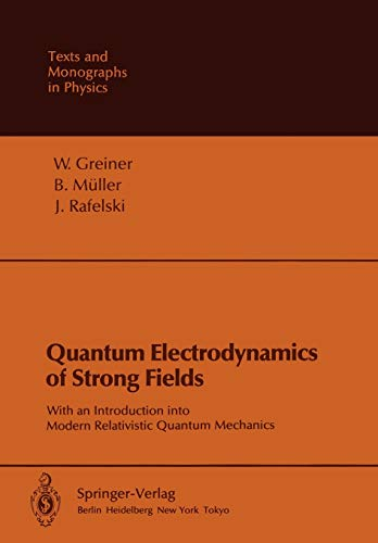 9783642822742: Quantum Electrodynamics of Strong Fields: With an Introduction into Modern Relativistic Quantum Mechanics (Theoretical and Mathematical Physics)