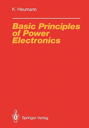 9783642826764: Basic Principles of Power Electronics (Electric Energy Systems and Engineering Series)