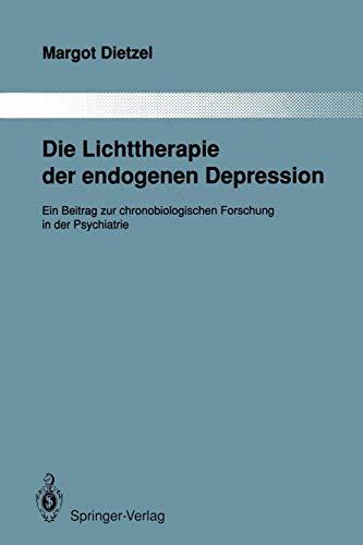 Die Lichttherapie der endogenen Depression. Ein Beitrag zur chronobiologischen Forschung in der ...