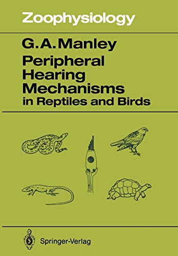 Peripheral Hearing Mechanisms in Reptiles and Birds (Zoophysiology): Geoffrey A. Manley