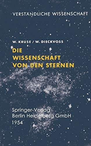 9783642864018: Die Wissenschaft von den Sternen: Ein Überblick über Forschungsmethoden und -Ergebnisse der Fixsternastronomie (Verständliche Wissenschaft)