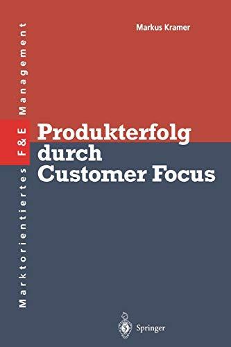 Produkterfolg durch Customer Focus (Innovations- und Technologiemanagement) (German Edition): ...