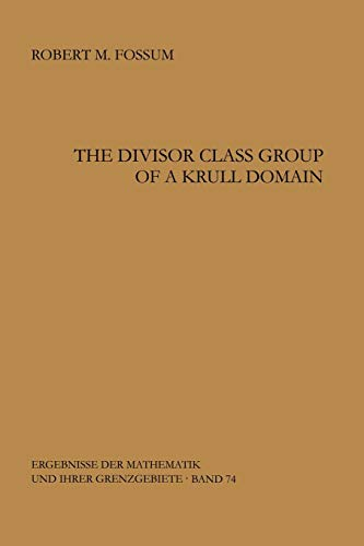 9783642884078: The Divisor Class Group of a Krull Domain (Ergebnisse der Mathematik und ihrer Grenzgebiete. 2. Folge)