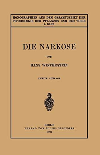 9783642888038: Die Narkose: In Ihrer Bedeutung für die Allgemeine Physiologie (Monographien aus dem Gesamtgebiet der Physiologie der Pflanzen und der Tiere)