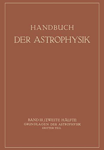 9783642888519: Handbuch Der Astrophysik: Band III / Zweite Halfte Grundlagen Der Astrophysik Dritter Teil: 3