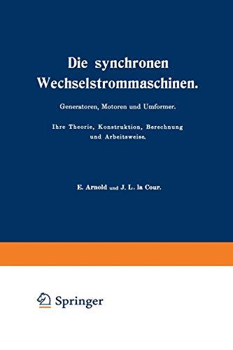 9783642889776: Die synchronen Wechselstrommaschinen. Generatoren, Motoren und Umformer. Ihre Theorie, Konstruktion, Berechnung und Arbeitsweise: Manuldruck 1923 (German Edition)