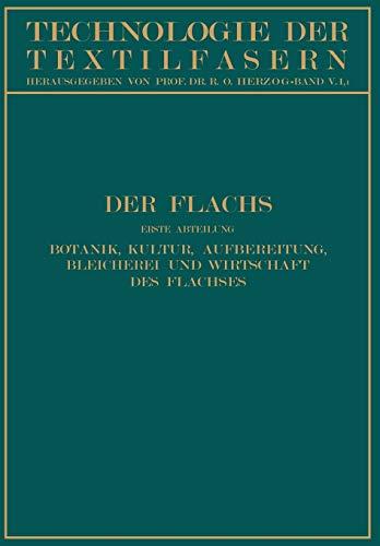 Der Flachs: Erste Abteilung Botanik, Kultur, Aufbereitung Bleicherei Und Wirtschaft Des Flachses: E...