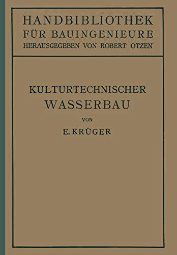 Kulturtechnischer Wasserbau: III.Teil Wasserbau 7.Band: E. Krüger
