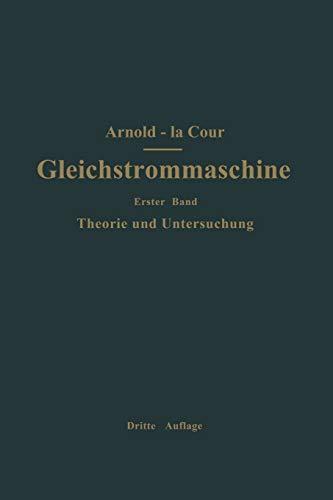 9783642892820: Die Gleichstrommaschine. Ihre Theorie, Untersuchung, Konstruktion, Berechnung und Arbeitsweise: Erster Band Theorie und Untersuchung (Volume 1) (German Edition)