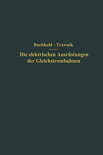 Die Elektrischen Ausrustungen Der Gleichstrombahnen Einschliesslich Der Fahrleitungen: Th. Buchhold