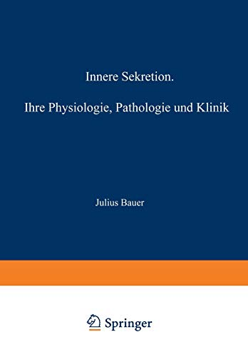 Innere Sekretion: Ihre Physiologie, Pathologie Und Klinik: Julius Bauer