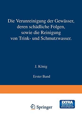 9783642899669: Die Verunreinigung Der Gewasser Deren Schadliche Folgen, Sowie Die Reinigung Von Trink- Und Schmutzwasser: Erster Band