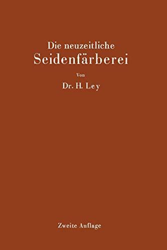 Die Neuzeitliche Seidenfarberei: Handbuch Fur Die Seidenfarbereien, Farbereischulen Und ...