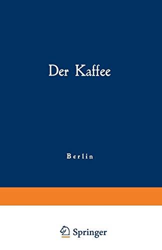 Der Kaffee: Gemeinfassliche Darstellung Der Gewinnung, Verwertung Und Beurteilung Des Kaffees Und ...