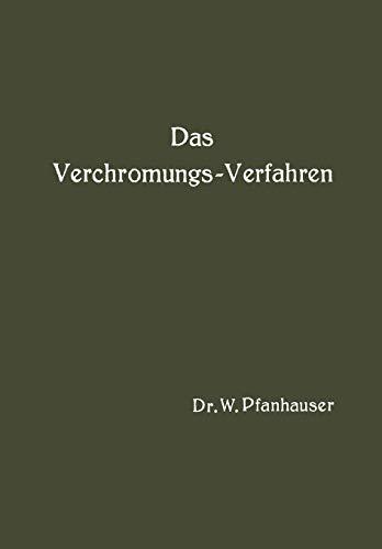 Das VerchromungsVerfahren Zusammenfassende Darstellung Des Derzeitigen Standes: W. Pfanhauser