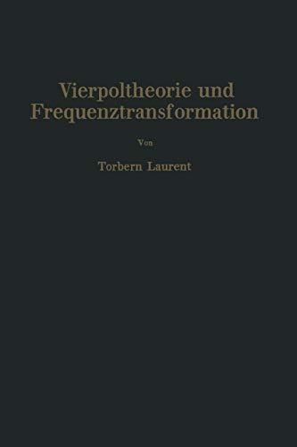Vierpoltheorie Und Frequenztransformation: Mathematische Hilfsmittel Fur Systematische Berechnungen...