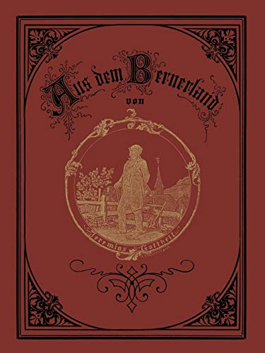 Aus Dem Bernerland: Sechs Erzahlungen Aus Dem: Jeremias Gotthelf, A
