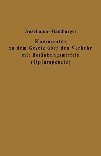 9783642938849: Kommentar zu dem Gesetz über den Verkehr mit Betäubungsmitteln (Opiumgesetz) und seinen Ausführungsbestimmungen (German Edition)