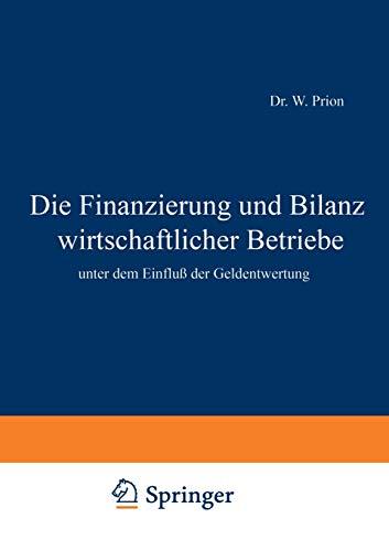 9783642940828: Die Finanzierung und Bilanz wirtschaftlicher Betriebe: unter dem Einfluß der Geldentwertung (German Edition)
