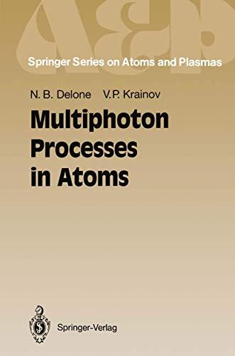 Multiphoton Processes in Atoms (Springer Series on: Nikolai B. Delone;