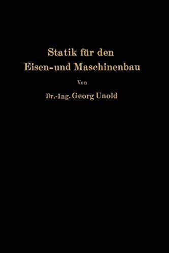 Statik Fur Den Eisen- Und Maschinenbau: Georg Unold