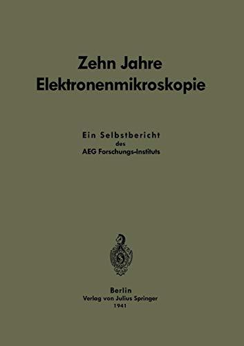 9783642983061: Zehn Jahre Elektronenmikroskopie: Ein Selbstbericht des AEG-Forschungs-Instituts