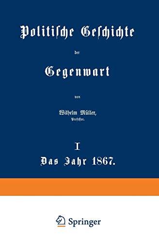 Politische Geschichte der Gegenwart I. Das Jahr 1867 German Edition: Wilhelm Muller